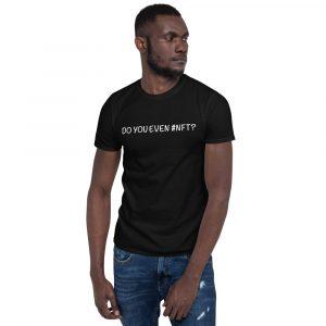 Do You Even NFT? – Short-Sleeve Unisex T-Shirt – 1